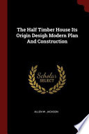 The Half Timber House Its Origin Desigh Modern Plan and Construction