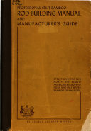 Professional Split-bamboo Rod Building Manual And Manufacturer's Guide : ...