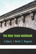 The Blue Team Notebook: Collect | Brief | Repeat