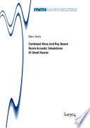 Combined Wave And Ray Based Room Acoustic Simulations Of Small Rooms