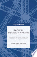 Radical Decision Making  Leading Strategic Change in Complex Organizations