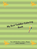 My Best Toddler Coloring Book Fun With Numbers Letters Shapes Colors Animals