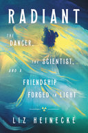 Radiant: The Dancer, The Scientist, and a Friendship Forged in Light