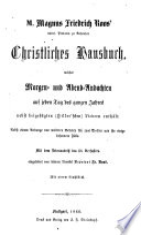 Christliches Hausbuch  welches Morgen  und Abend  Andachten auf jeden Tag des ganzen Jahres nebst beigef  gten Liedern enth  lt