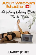Adult Webcam Studio 101 A Money Making Guide For E Pimps