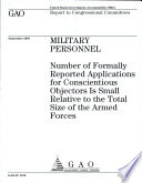 Military Personnel  Number of Formally Reported Applications for Conscientious Objectors Is Small Relative to the Total Size of the Armed Forces