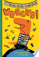 Tyrannosaurus Wrecks! : dinosaurs plays with toys, does art projects, and...