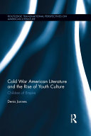 Cold War American Literature and the Rise of Youth Culture