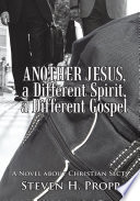 ANOTHER JESUS  a Different Spirit  a Different Gospel