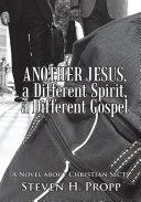 ANOTHER JESUS, a Different Spirit, a Different Gospel Book