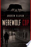Werewolf Cop  A Novel Book PDF