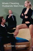Wives Cheating, Husbands Watching: Vol. 1