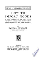 How to Import Goods  a Brief Summary of the Work of an Importer s Office