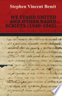 We Stand United And Other Radio Scripts 1940 1942