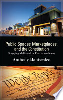 Public Spaces  Marketplaces  and the Constitution