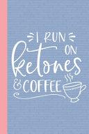 I Run On Ketones And Coffee