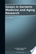 Issues in Geriatric Medicine and Aging Research  2013 Edition