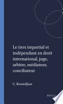 Le Tiers Impartial Et Ind Pendant En Droit International Juge Arbitre M Diateur Conciliateur