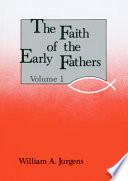 The Faith of the Early Fathers: Pre-Nicene and Nicene eras