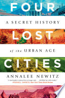 Four Lost Cities  A Secret History of the Urban Age Book PDF