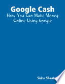 Google Cash  How You Can Make Money Online Using Google