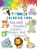 My Best Toddler Coloring Book Fun With Numbers Letters Shapes And Animals