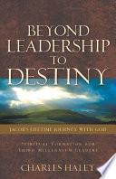 Beyond Leadership to Destiny Jacob s Lifetime Journey with God