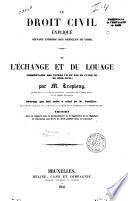 Le droit civil expliqu   suivant l ordre du Code  De l   change et du louage  ou commentaire des titres VII et VIII du livre III du Code civil