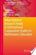 What Matters  Research Trends in International Comparative Studies in Mathematics Education