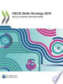 Oecd Skills Strategy 2019 Skills To Shape A Better Future