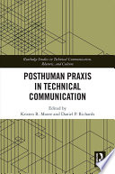 Posthuman Praxis in Technical Communication