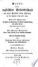Reise der englischen Gesandtschaft an den Kaiser von China in den Jahren 1792 und 1793  Zusammengetr  von George Staunton  Aus dem Engl