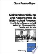 Kleinkindererziehung und Kindergarten im historischen Prozess