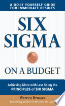 Six Sigma on a Budget  Achieving More with Less Using the Principles of Six Sigma