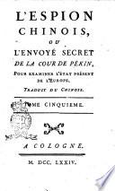 L espion chinois  ou L envoye secret de la cour de Pekin  pour examiner l etat present de l Europe  Traduit du chinois  Tome premier   sixieme