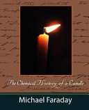 The Chemical History of a Candle  Michael Faraday