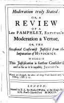 Moderation Truly Stated, Or, A Review of a Late Pamphlet, Entitul'd, Moderation a Vertue
