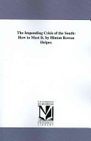 The Impending Crisis of the South  How to Meet It  by Hinton Rowan Helper