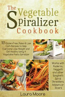 The Vegetable Spiralizer Cookbook