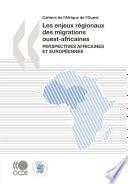 Cahiers de l'Afrique de l'Ouest Les enjeux régionaux des migrations ouest-africaines Perspectives africaines et européennes