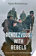 Rendezvous with Rebels  Journey to Meet India s Most Wanted Men