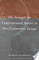 The Struggle for Constitutional Justice in Post Communist Europe
