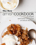 The New Amish Cookbook A Simple And Tasty Collection Of Amish Recipes 2nd Edition
