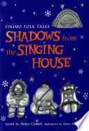 Shadows From The Singing House : eskimo people along with traditionally-drawn illustrations....
