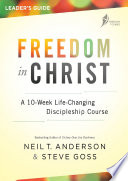 Freedom In Christ Leader's Guide : disciples. many christians struggle to take hold of...