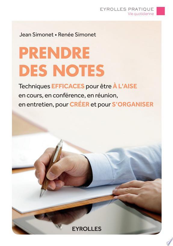 Prendre des notes / Jean Simonet, Renée Simonet.- Paris : Groupe Eyrolles , DL 2016