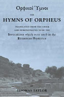 The Mystical Hymns of Orpheus: The Invocations Used in the Eleusinian Mysteries