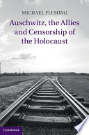 Auschwitz  the Allies and Censorship of the Holocaust