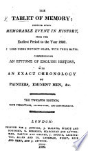 The New Tablet of Memory  shewing every memorable event in history from the earliest period to the year 1807     Illustrated with a chart of British and foreign history  Another edition of  The Tablet of Memory