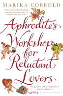 Aphrodite s Workshop for Reluctant Lovers